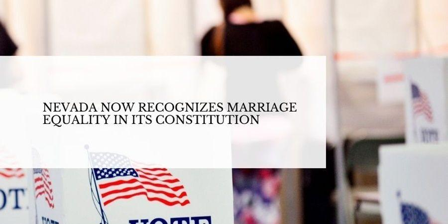 Nevada voters said yes to marriage equality in the constitution.