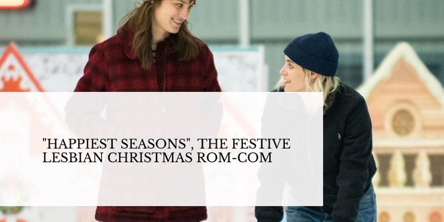 Lesbian rom-com Happiest Seasons starring Kristen Stewart and Mackenzie Davis.